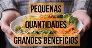 PEQUENAS QUANTIDADES E GRANDES BENEFÍCIOS
