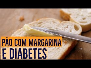 Pão com margarina e diabetes